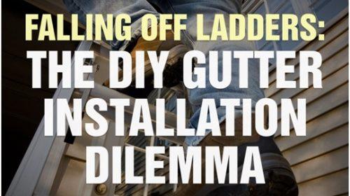 Falling Off Ladders: The DIY Gutter Installation Dilemma