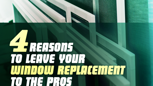 4 Reasons to Leave Your Window Replacement to the Pros