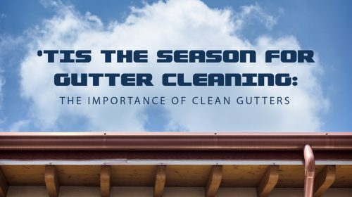 'Tis the Season for Gutter Cleaning: The Importance of Clean Gutters