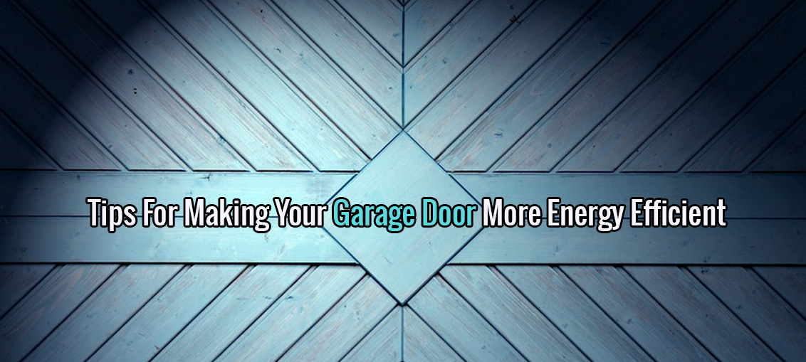 Tips For Making Your Garage Door More Energy Efficient
